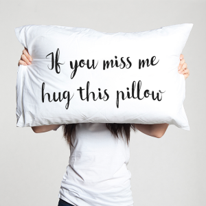 If you miss me hug this pillow